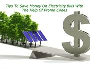 Tips To Save Money On Electricity Bills With The Help Of Promo Codes