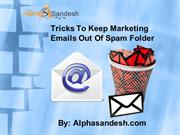 Tricks To Keep Marketing Emails Out Of Spam Folder
