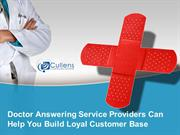 Doctor Answering Service Providers Can Help You Build Loyal Customer B