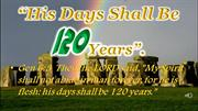 His Days Shall Be 120 Years