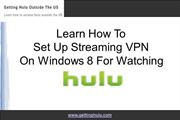 Learn How To Set Up Streaming VPN On Windows 8 For Watching Hulu