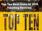 GPS Tracking Devices: Top Ten Uses