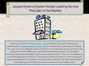 Jaypee Greens Greater Noida: Leading Service Provider in the Market