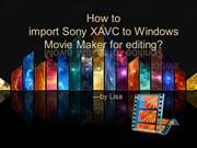 How to convert Sony XAVC footages to Windows Movie Maker