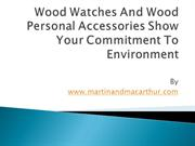 Wood Watches And Wood Personal Accessories Show Your Commitment To Env