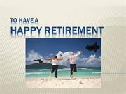 To have a Happy Retirement