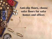 Anti-slip floors, choose safer floors for safer homes and offices