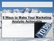 9 Ways to Make Your Marketing Analytic Actionable