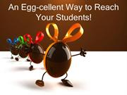 An Egg-cellent Way to Reach Your Students Part I