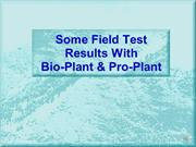 Some Field Test Results Using Bio-Plant and Pro-Plant 1 - Part A
