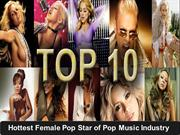 Top Ten Hottest Female Pop Star of Pop Music Industry