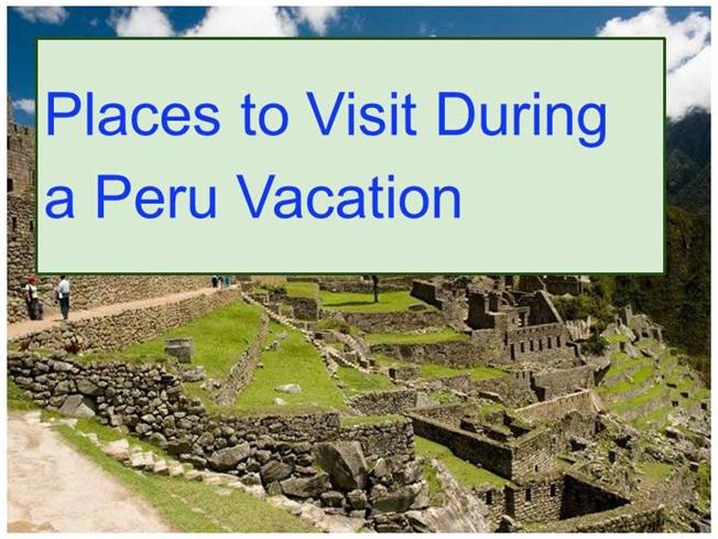 Places To Visit During A Peru Vacation AuthorSTREAM - Peru vacation