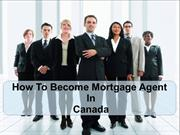How To Become Mortgage Agent In Canada