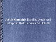 Jyotin Gambhir Handled Audit And Enterprise Risk Services At Deloitte
