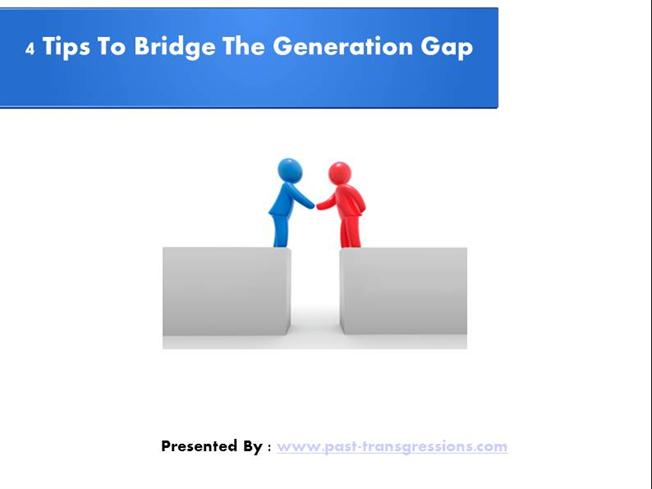 tips to bridge the generation gap authorstream