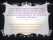 Deep blue Group Madrid and Tokyo Bank Fraud Probe