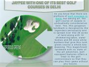 Jaypee with one of its Best Golf courses in Delhi