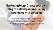 Marketing blog - Create your own blog to extend your marketing strateg