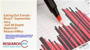 Eating Out Trends - Brazil - September 2013 - Researchmoz