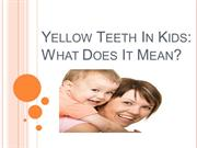 Yellow Teeth In Kids What Does It Mean