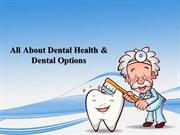 All About Dental Health & Dental Options