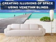 CREATING ILLUSIONS OF SPACE USING VENETIAN BLINDS