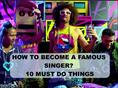 HOW TO BECOME A FAMOUS SINGER