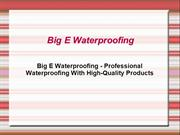 Big E Waterproofing - Professional Waterproofing With High-Quality Pro