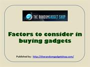 Factors to consider in buying gadgets