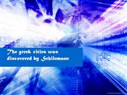 The greek cities was discovered by Schil