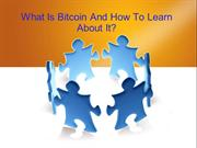 What Is Bitcoin And How To Learn About It