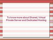 To know more about Shared, Virtual private server and Dedicated Hostin