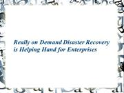 Really on Demand Disaster Recovery is Helping Hand for Enterprises