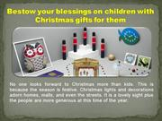Bestow your blessings on children with Christmas gifts