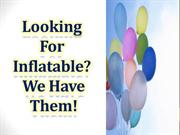 Looking For Inflatables We have Them!