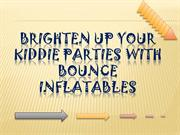 Brighten Up Your Kiddie Parties with Bounce Inflatables