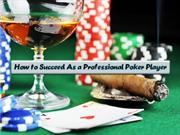 How to Succeed As a Professional Poker Player