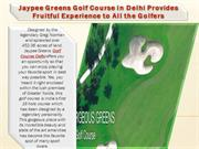 Jaypee Greens Golf Course in Delhi Provides Fruitful Experience