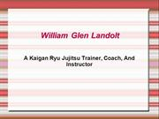 William Glen Landolt - A Kaigan Ryu Jujitsu Trainer, Coach, And Instru