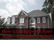 How Can I Keep My Non-Marital Property Safe?