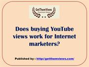 Does buying YouTube views work for Internet marketers