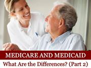 Medicare and Medicaid: What Are the Differences Part 2