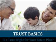 Trust Basics: Is a Trust Right for Your Estate Plan?
