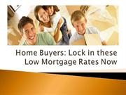 Home Buyers Lock in these Low Mortgage Rates Now