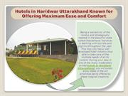 Hotels in Haridwar Uttarakhand Known for Offering Ease and Comfort