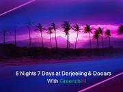 6 Nights 7 Days at Darjeeling & Dooars With Greenchilli