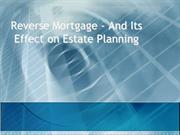 Reverse Mortgage - And Its Effect on Estate Planning