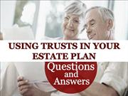 Using Trusts in Your Estate Plan: Questions and Answers