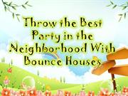 Throw the Best Party in the Neighborhood With Bounce Houses