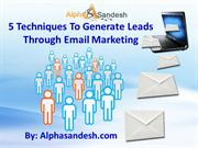 5 Techniques To Generate Leads Through Email Marketing